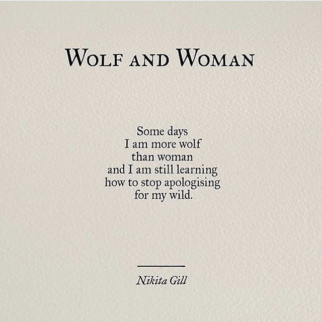 Some days i am more wolf than woman and i am still learning how to stop apologizing for my wild