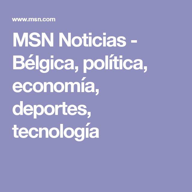 MSN Noticias - Bélgica, política, economía, deportes, tecnología