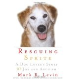 Rescuing Sprite: A Dog Lover's Story of Joy and Anguish (Hardcover)By Mark R. Levin