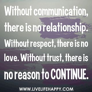 Without communication, there is no relationship. Without respect, there is no love. Without trust, there is no reason to continue. by deeplifequotes, via Flickr