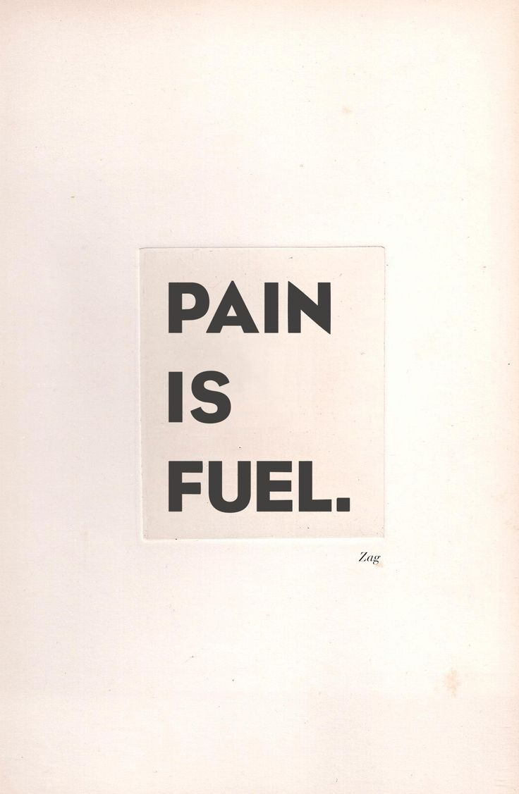 Pain is fuel.