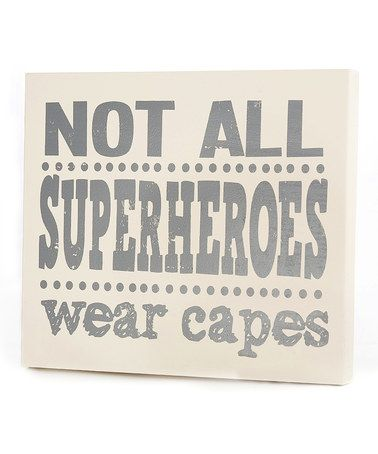 Take a look at this Gray 'Not All Superheroes Wear Capes' Wall Art by Twelve Timbers on #zulily today!