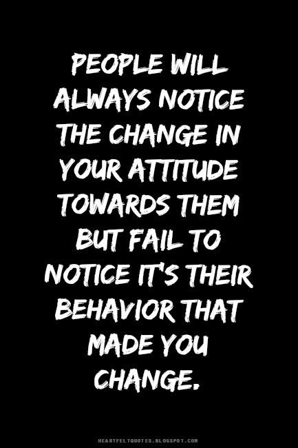 People will always notice the change in your attitude. | Heartfelt Quotes