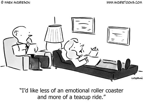 Daily joke/cartoon from www.facebook.com/.... laughter, funny, jokes, cartoon, positive, books, mental health, depression, bipolar disorder, health, women, stress, mental illness, stigma, medication, faith, book reviews, Prozac, postpartum depression, anxiety, OCD, pros, cons, therapy, roller coaster, teacup ride, emotional: