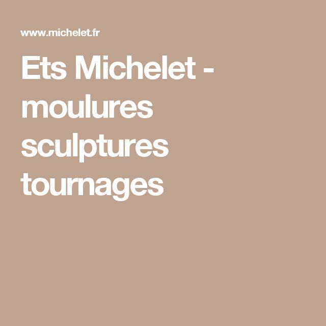 Ets Michelet - moulures sculptures tournages