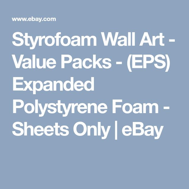 Styrofoam Wall Art - Value Packs - (EPS) Expanded Polystyrene Foam - Sheets Only  | eBay