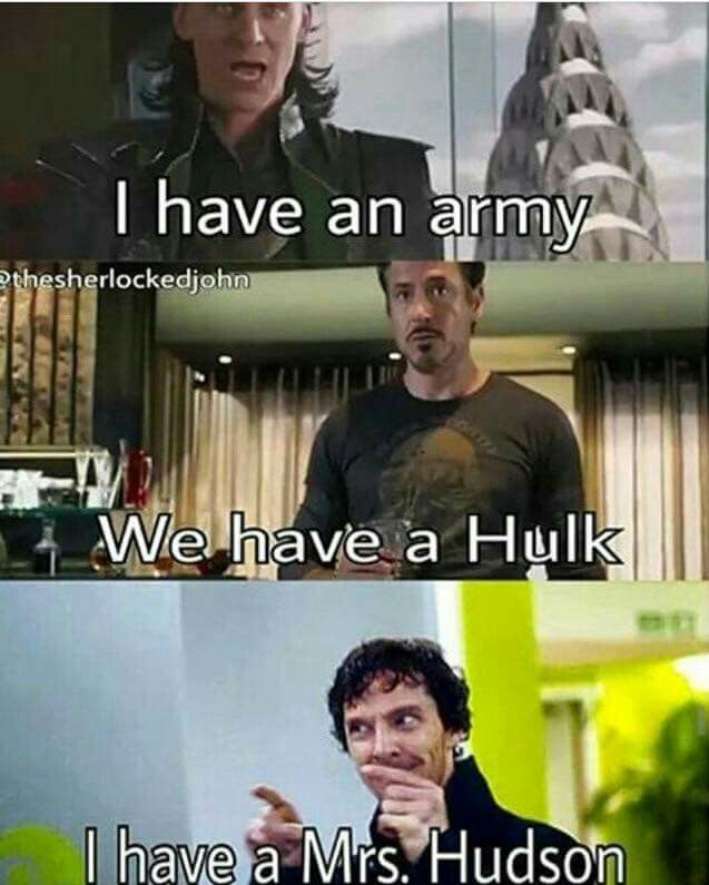 Mrs. Hudson will definitely help more than an army and more than the hulk xD