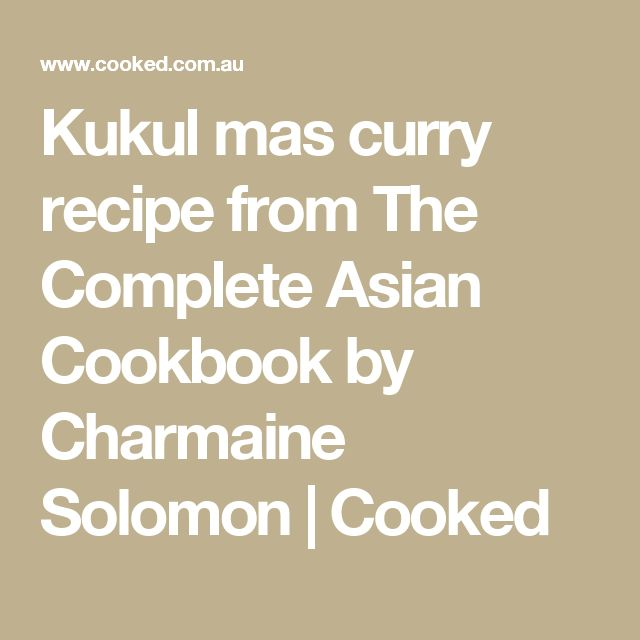 Kukul mas curry recipe from The Complete Asian Cookbook by Charmaine Solomon   Cooked