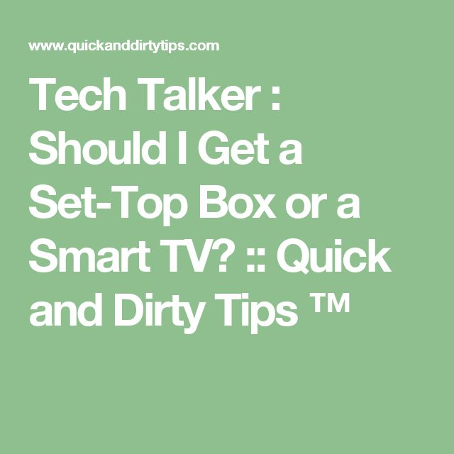Tech Talker : Should I Get a Set-Top Box or a Smart TV? :: Quick and Dirty Tips ™