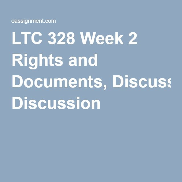 LTC 328 Week 2 Rights and Documents, Discussion