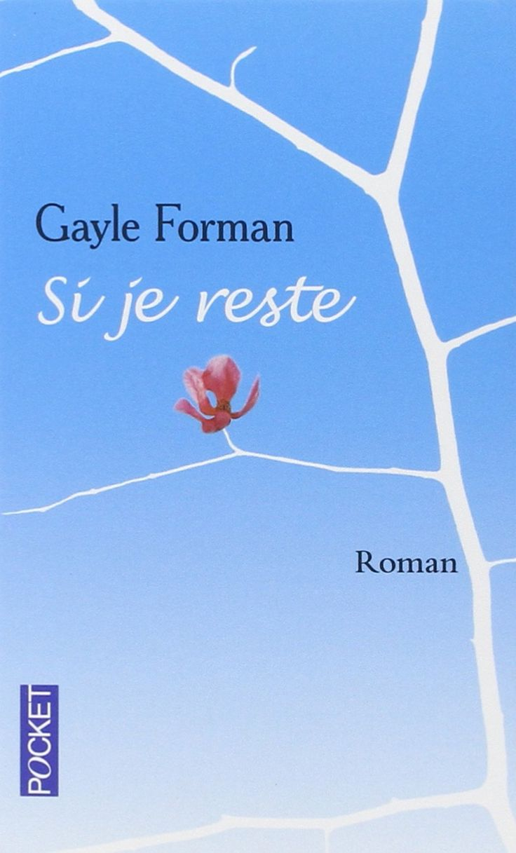 Si je reste - Gayle FORMAN Super livre surprenant et touchant qui sort de l'ordinaire
