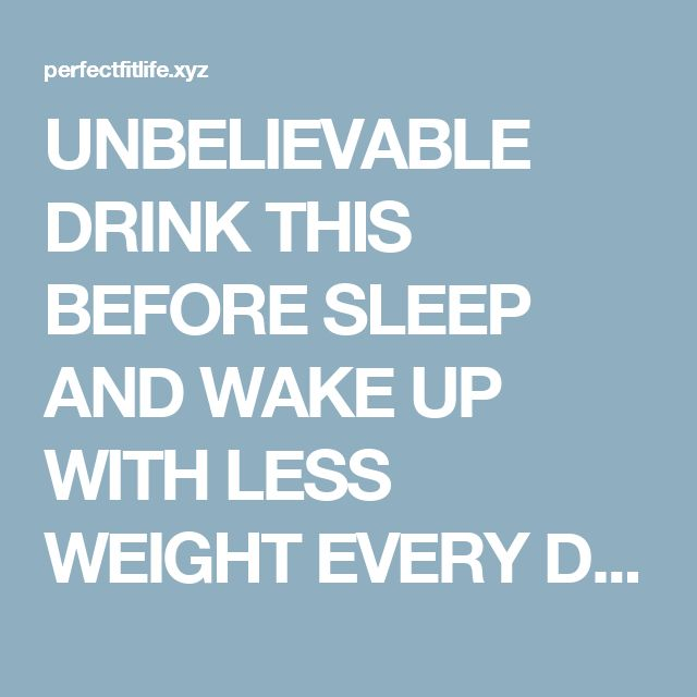 UNBELIEVABLE DRINK THIS BEFORE SLEEP AND WAKE UP WITH LESS WEIGHT EVERY DAY! | | Perfect Fit Life