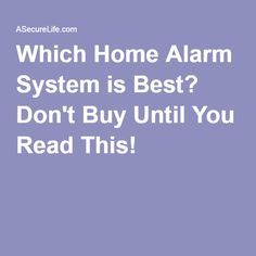 Which Home Alarm System is Best? Don't Buy Until You Read This!