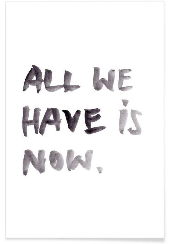All we have is now. Typography poster at JUNIQE.