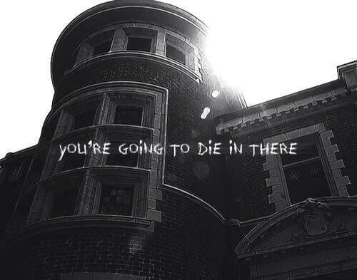 You are going to die in there