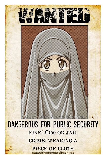 WANTED NIQABI: VERY DANGEROUS FOR PUBLIC SECURITY  FINE: 200 USD CRIME: WEARING A PIECE OF CLOTH!  If you see her, report nearest police station!