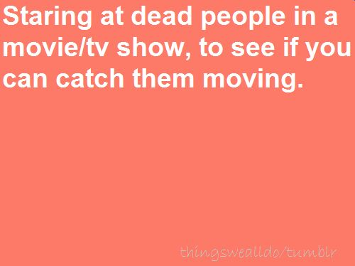 I totally do this.: Dead People, Funnies Hunni, I'M Done, So True, Humor, Smile, Funnies Stuff, Things We All Do, True Stories