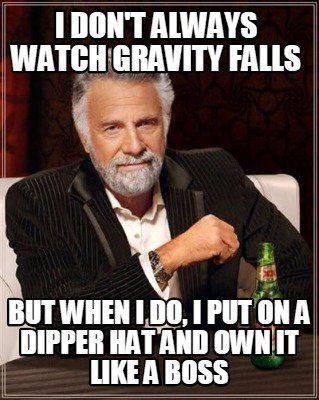 Meme Creator - I don't always watch Gravity Falls but when i do, i put on a dipper hat and own Meme Generator at MemeCreator.org!