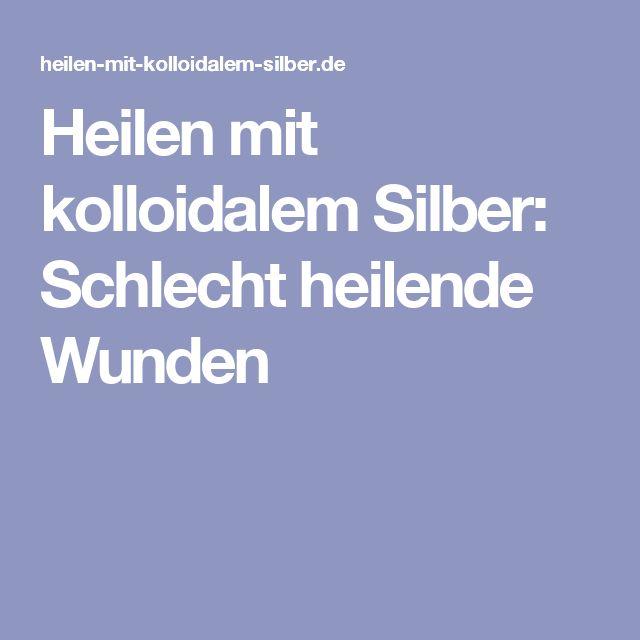 Heilen mit kolloidalem Silber: Schlecht heilende Wunden
