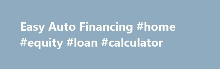 Easy Auto Financing #home #equity #loan #calculator http://loan-credit.remmont.com/easy-auto-financing-home-equity-loan-calculator/  #easy car loans # Easy Auto Loans in Metro Detroit | Bad Credit Guaranteed Auto Loans APPLY TODAY + DRIVE TODAY EASY AUTO LOANS Even with Bad Credit Get auto financing in Southeast Michigan from Summit Place Financial. Start the online approval process now. Bad Credit Auto Loans with Guaranteed Approval Easy Auto Loans Online […]