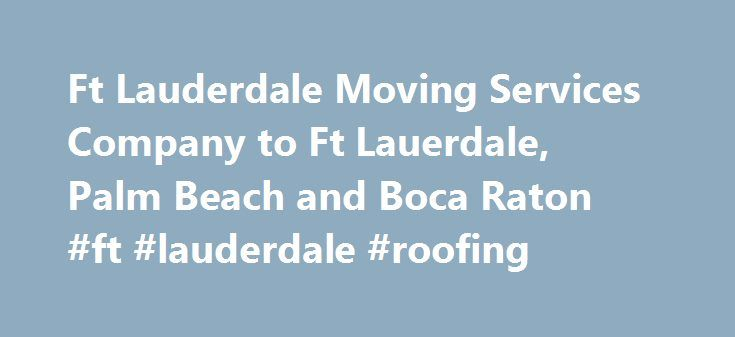 Ft Lauderdale Moving Services Company to Ft Lauerdale, Palm Beach and Boca Raton #ft #lauderdale #roofing http://new-orleans.remmont.com/ft-lauderdale-moving-services-company-to-ft-lauerdale-palm-beach-and-boca-raton-ft-lauderdale-roofing/  # Superior Moving Company: Long Distance Moving, Local Moving and Storage Services. Full service moving company, with unbeatable rates. 100% Guaranteed Customer Satisfaction! Superior Moving and Storage has been in business for 20 years, earning an…