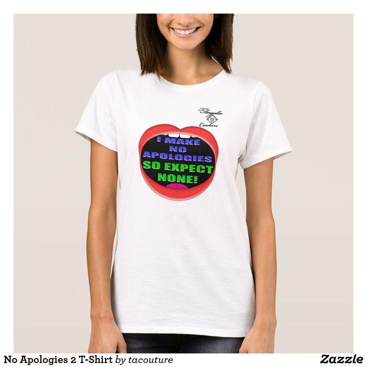 No Apologies 2 T-Shirt