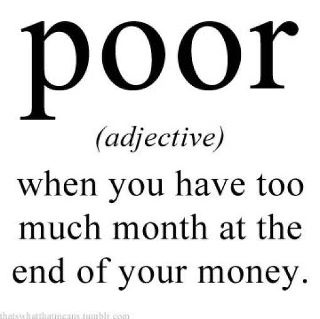haha! this is so great =]: Definition, Quotes, Truth, My Life, Poor, Funny Stuff, So True, Funnies