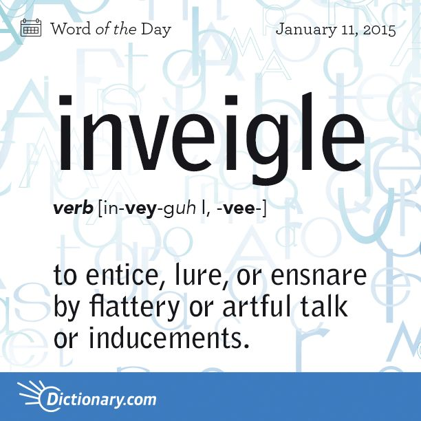 Dictionary.com's Word of the Day - inveigle - to entice, lure, or ensnare by flattery or artful talk or inducements (usually followed by into): to inveigle a person into playing bridge.