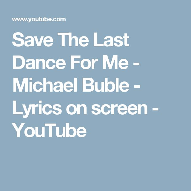 Save The Last Dance For Me - Michael Buble - Lyrics on screen - YouTube