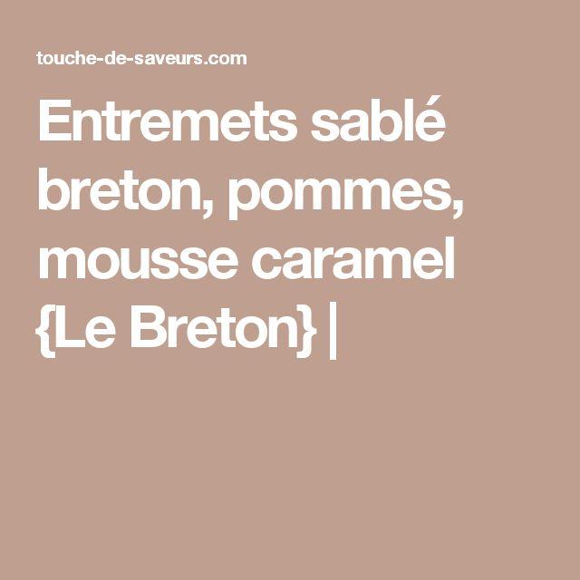 Entremets sablé breton, pommes, mousse caramel {Le Breton} |
