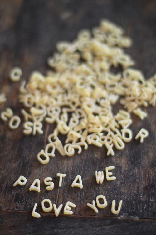 Pasta we love you...so true!  Pasta ti amiamo!