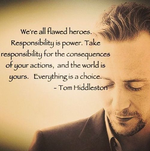Thank you, Tom Hiddleston... everything is a choice with consequences