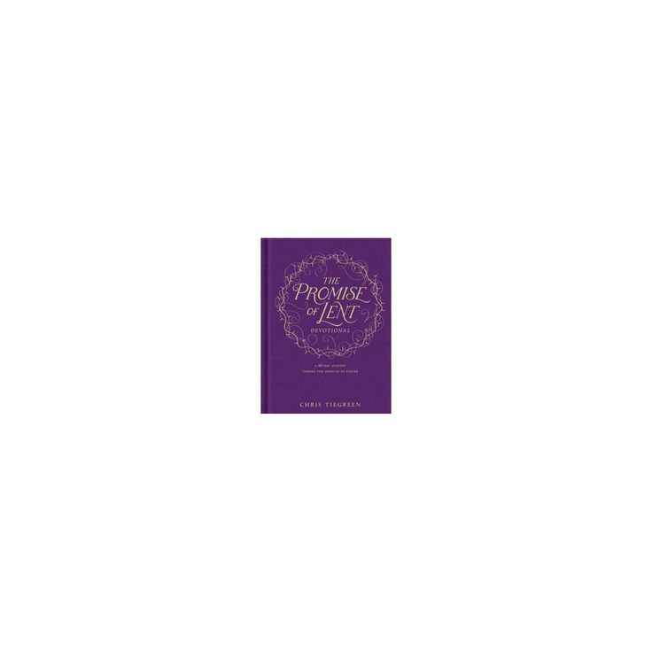 Promise of Lent Devotional : A 40-day Journey Toward the Miracle of Easter (Hardcover) (Chris Tiegreen)