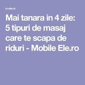 Mai tanara in 4 zile: 5 tipuri de masaj care te scapa de riduri - Mobile Ele.ro