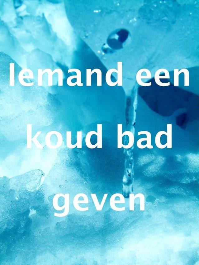 Iemand een koud bad geven. #spreuk #gezegde