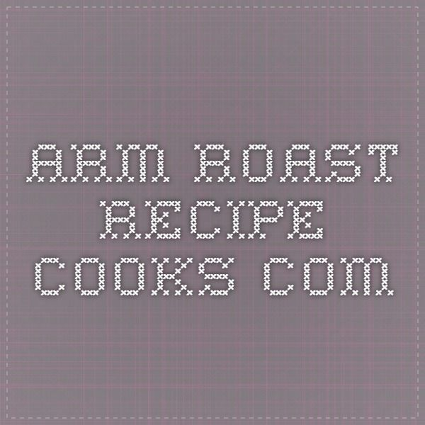 Arm Roast - Recipe - Cooks.com