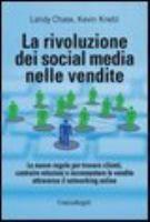 La rivoluzione dei social media nelle vendite : le nuove regole per trovare clienti, costruire relazioni e incrementare le vendite attraverso il networking online / Landy Chase, Kevin Knebl
