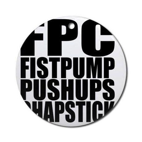 FPC Fistpump Pushups Chapstick Round Ornament on CafePress.com
