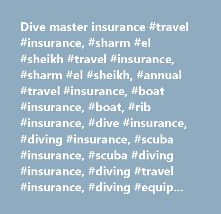 Dive master insurance #travel #insurance, #sharm #el #sheikh #travel #insurance, #sharm #el #sheikh, #annual #travel #insurance, #boat #insurance, #boat, #rib #insurance, #dive #insurance, #diving #insurance, #scuba #insurance, #scuba #diving #insurance, #diving #travel #insurance, #diving #equipment #insurance, #scuba #diving #compressor #insurance, #dive #school #insurance, #dive #centre #insurance, #scuba #diving #liability #insurance, #scuba #diving #medical #insurance, #scuba #diving…