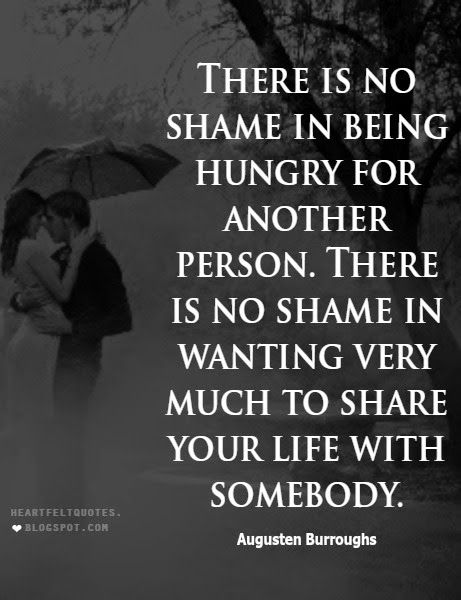 Heartfelt Quotes: There is no shame in wanting very much to share your life with somebody.