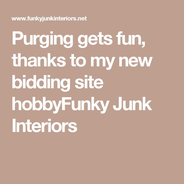 Purging gets fun, thanks to my new bidding site hobbyFunky Junk Interiors