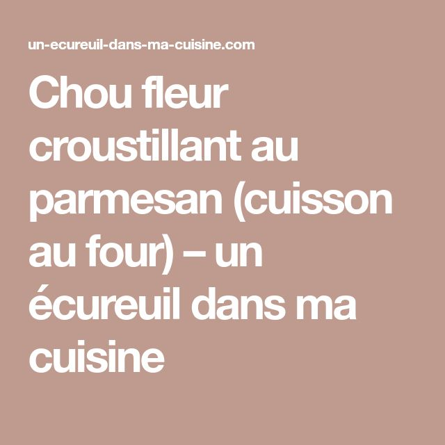 Chou fleur croustillant au parmesan (cuisson au four) - un écureuil dans ma cuisine   Chou fleur ...