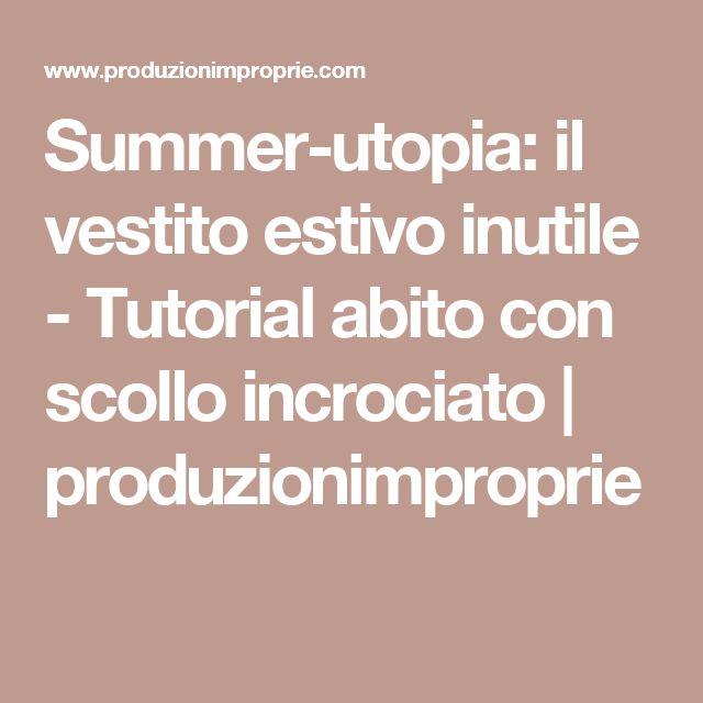 Summer-utopia: il vestito estivo inutile - Tutorial abito con scollo incrociato | produzionimproprie
