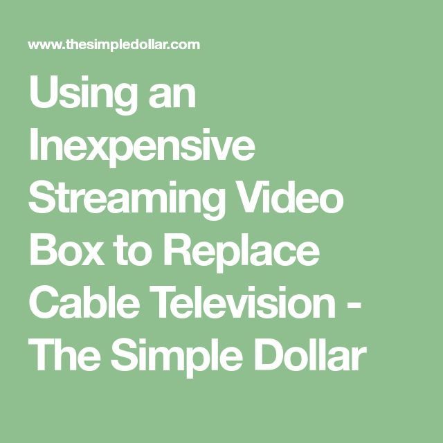 Using an Inexpensive Streaming Video Box to Replace Cable Television - The Simple Dollar
