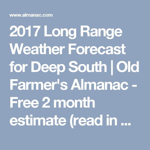 2017 Long Range Weather Forecast for Deep South | Old Farmer's Almanac - Free 2 month estimate (read in August and don't get bummed, it's only a vague estimate)