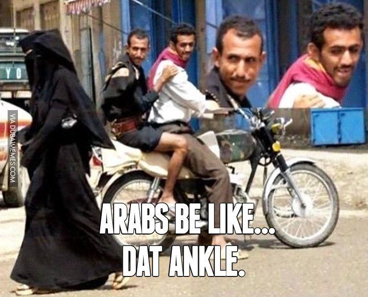 Arabs Be Like... Dat Ankle.   #arab #meme