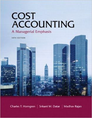Free download Cost accounting, a managerial emphasis, 14th edition a bestselling business pdf book authored by Charles T.