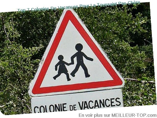 MEILLEUR TOP 7 COLONIES DE VACANCES POUR LA TOUSSAINT PAS CHERE 2012 - AVIS DE DECEMBRE COLONIES DE VACANCES, TOUSSAINT, VACANCES, PAS CHERE, COLONIE TOUSSAINT