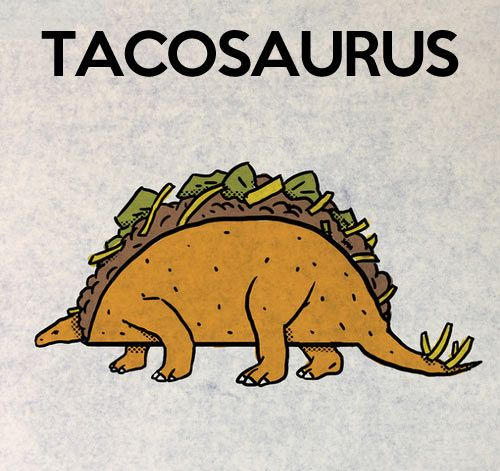 Tacosaurus… We shall always call our tacos this from now on! @Rachelle Magee