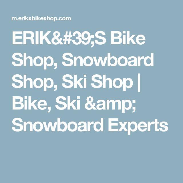 ERIK'S Bike Shop, Snowboard Shop, Ski Shop | Bike, Ski & Snowboard Experts
